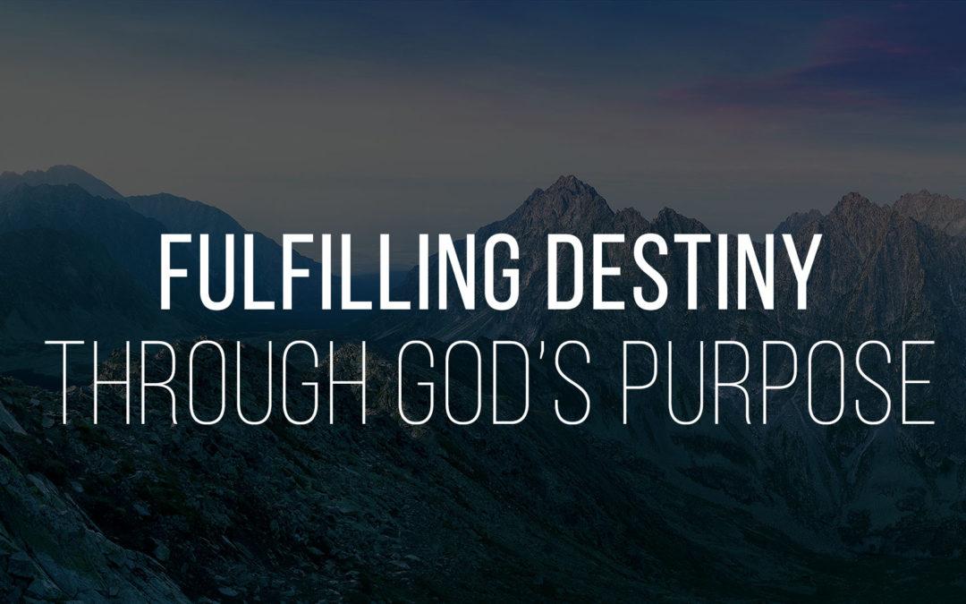 Fulfilling Destiny Through God?s Purpose