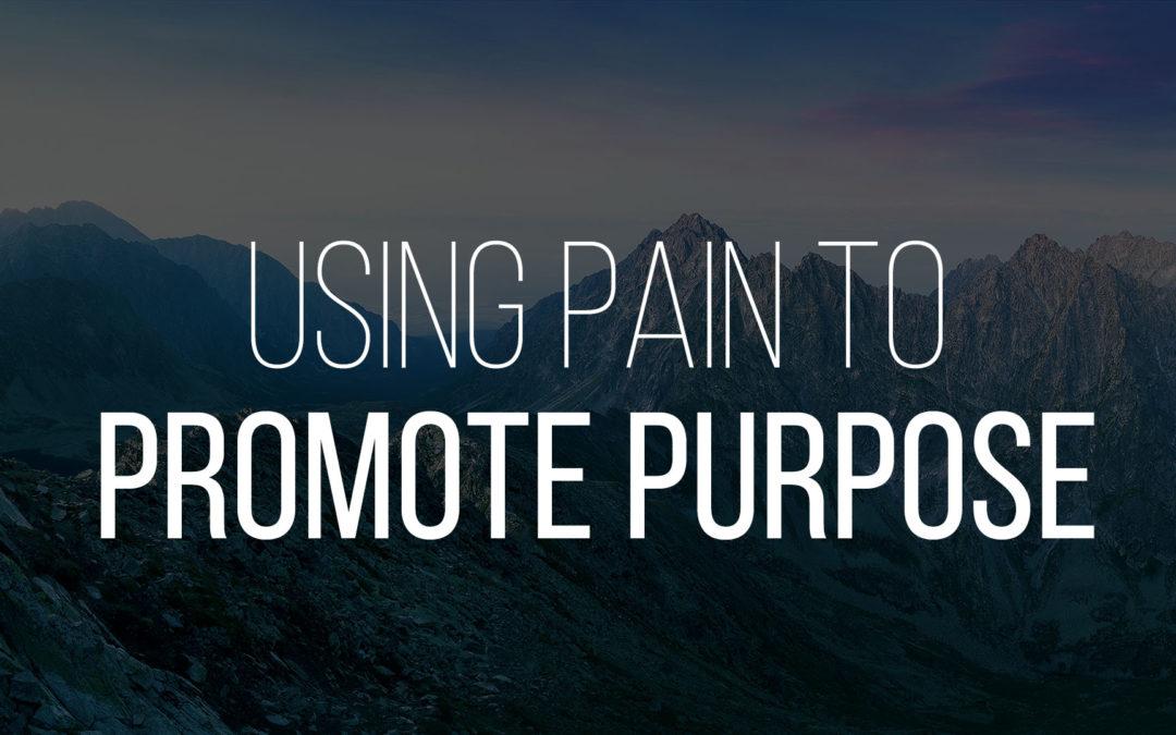 Using Pain to Promote Purpose