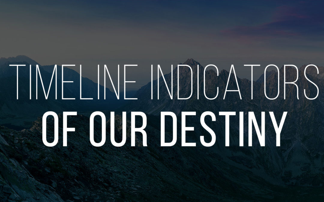 Timeline Indicators of Our Destiny