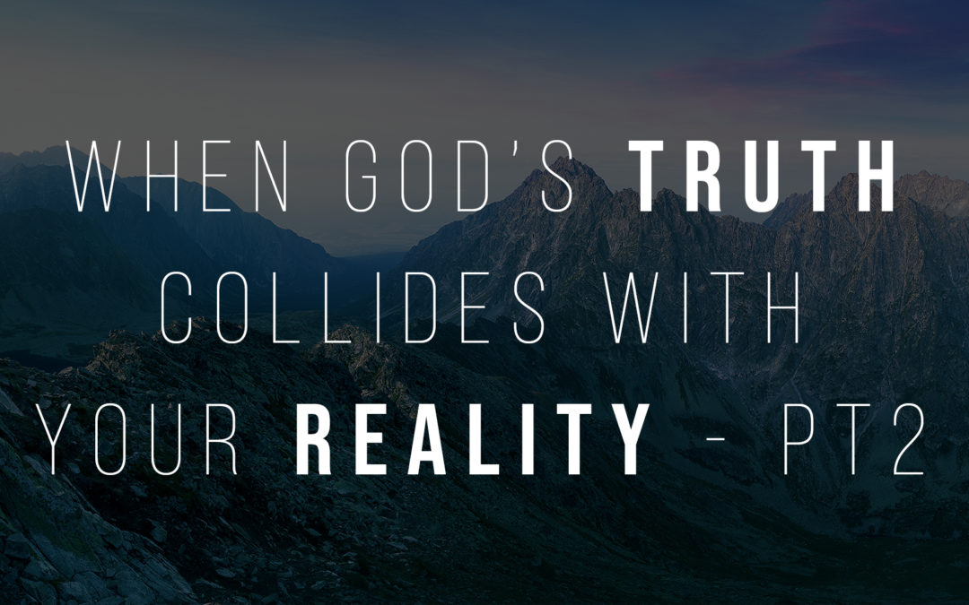 When God's Truth Collides With Your Reality – Part 2