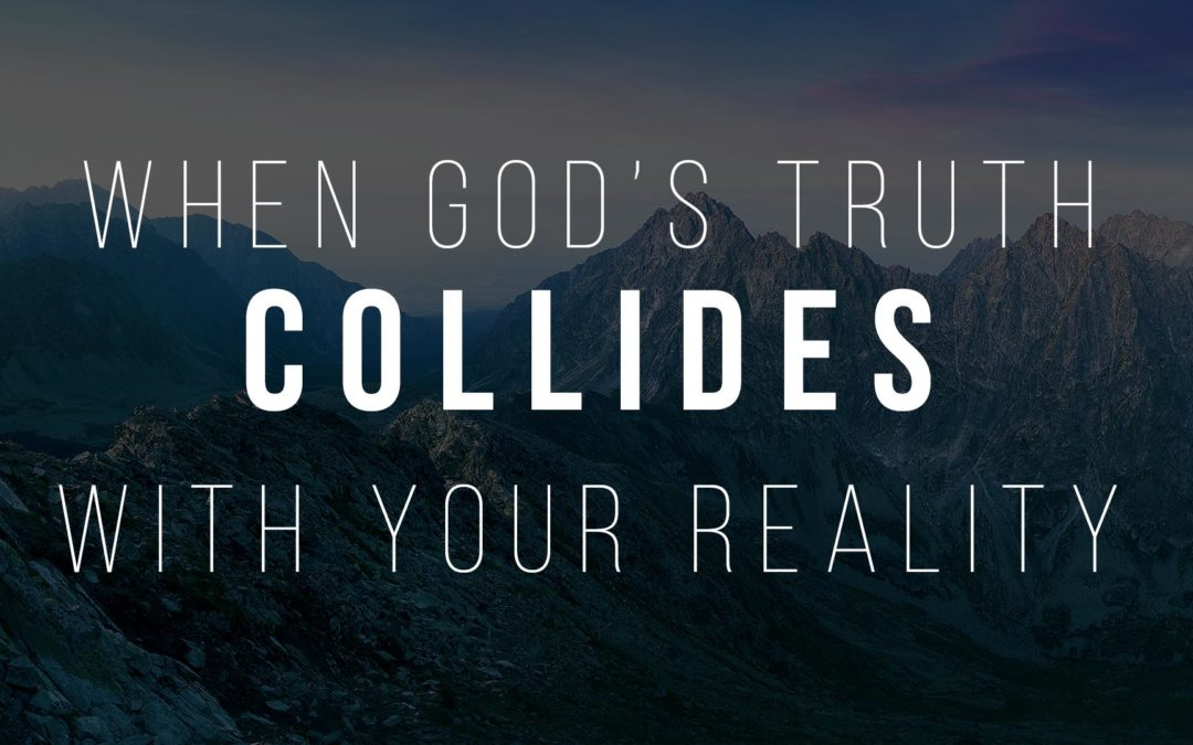 When God's Truth Collides with Your Reality