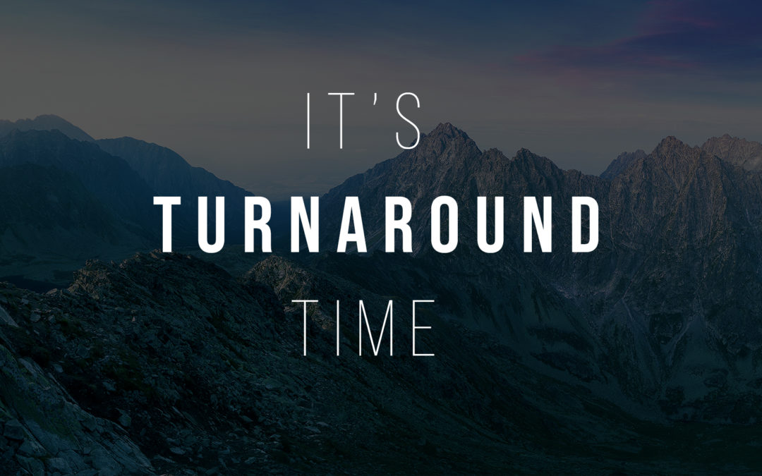 It's Turnaround Time