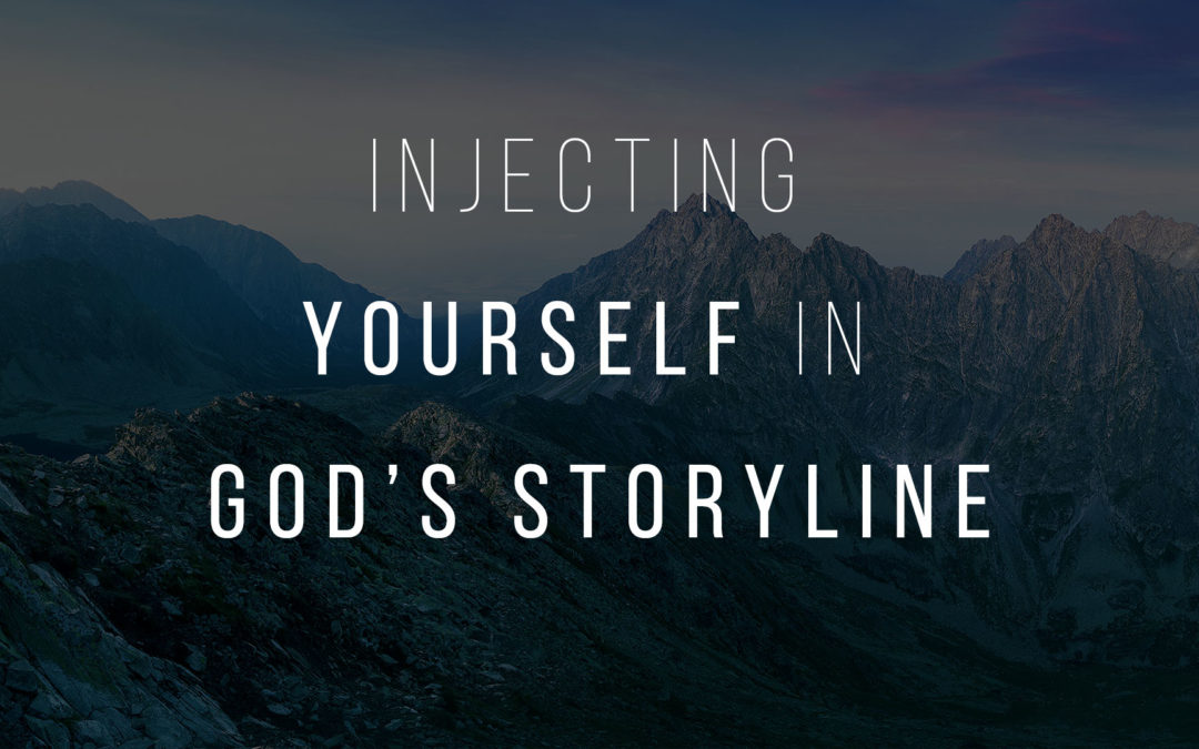 Injecting Yourself In God's Storyline