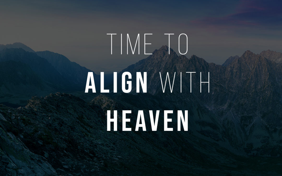 Time to Align With Heaven