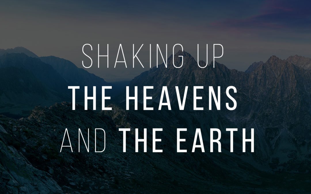 Shaking Up The Heavens And The Earth
