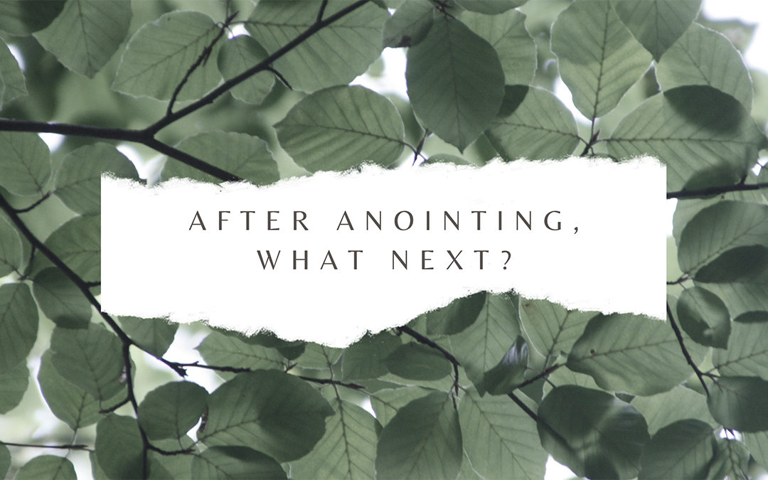 After Anointing, What Next?