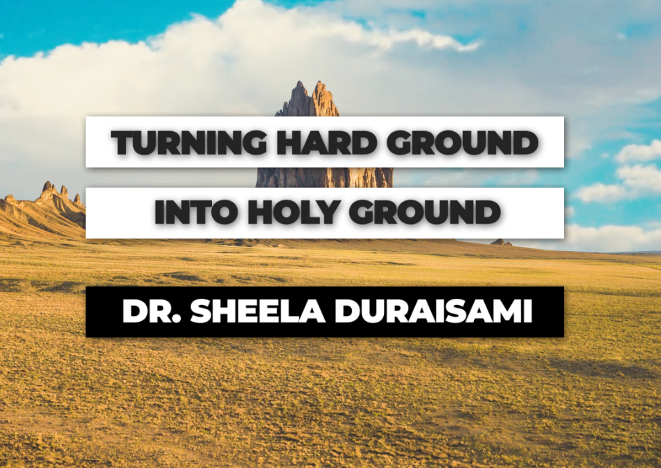 Turning Hard Ground Into Holy Ground