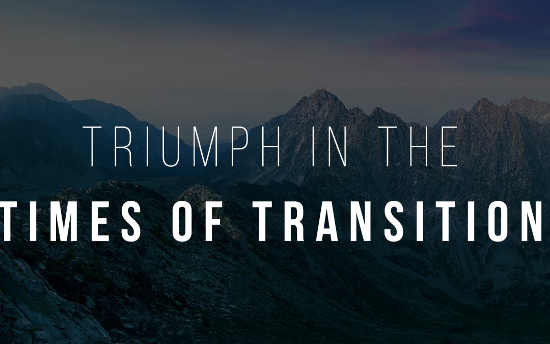Triumph In The Times Of Transition