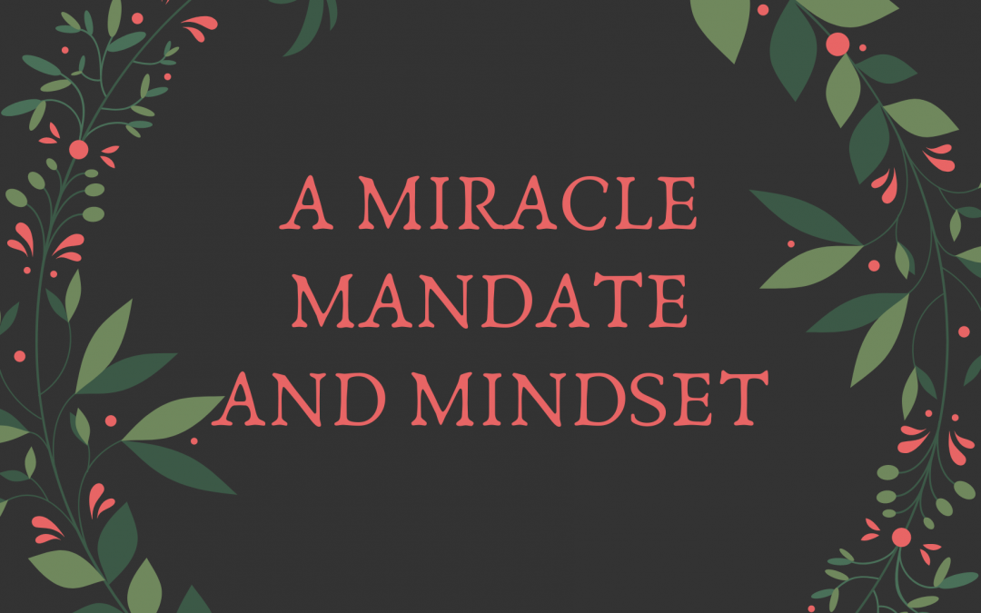 A Miracle Mandate And Mindset