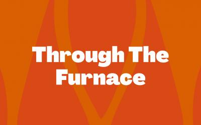 Through The Furnace