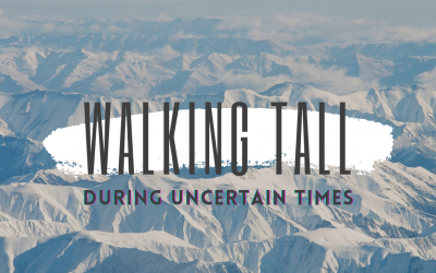 Walking Tall During Uncertain Times