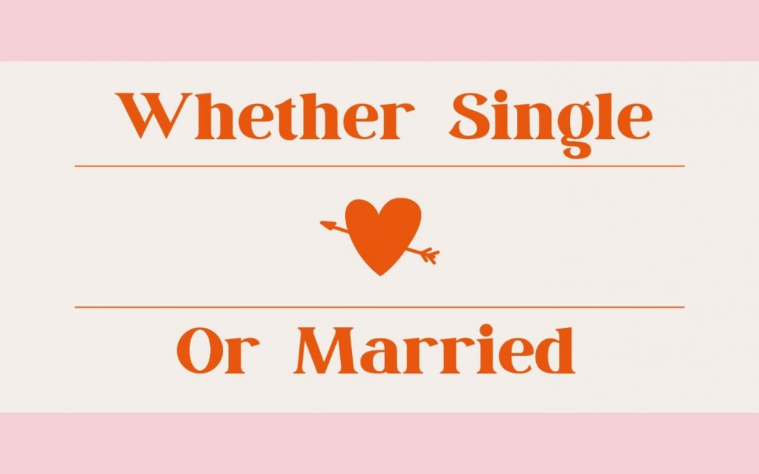 Whether Single Or Married!