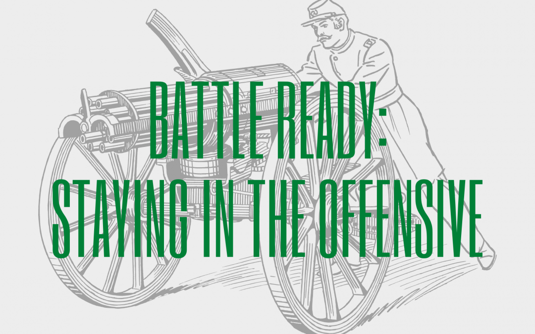Battle Ready: Staying In The Offensive