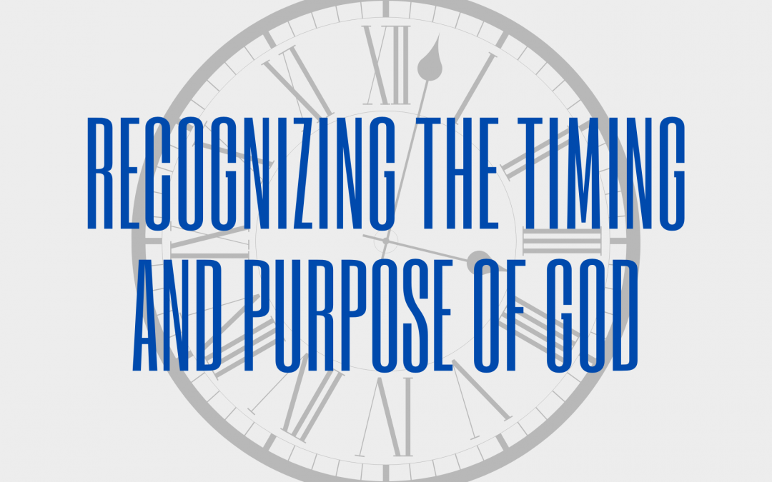 Recognizing The Timing And Purpose Of God