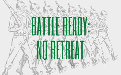 Battle Ready : No Retreat