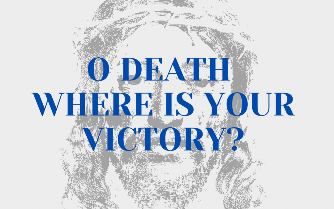 O Death, Where Is Your Victory?