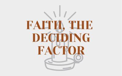 Faith, The Deciding Factor