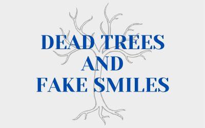 Dead Trees & Fake Smiles
