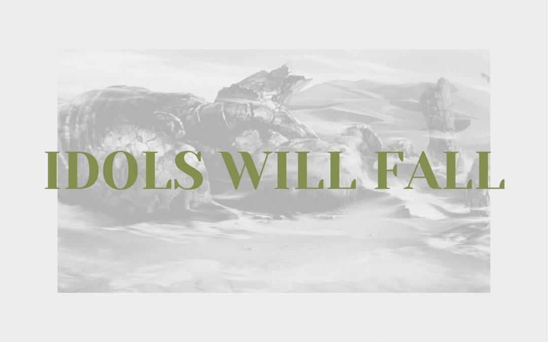 Idols Will Fall