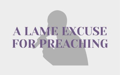 A Lame Excuse For Preaching